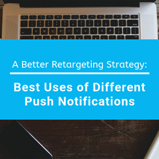 A Better Retargeting Strategy: Best Uses of Different of Push Notifications