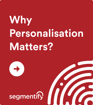 Why Personalisation Matters?