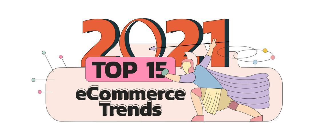 Top 15 eCommerce Trends in 2021